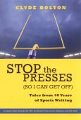 Stop The Presses (So I Can Get Off):Tales From Forty Years Of Sportswriting