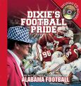 Dixie's Football Pride:The Most Spectacular Sights & Sounds Of Alabama Football