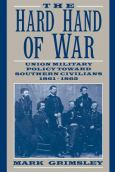 The Hard Hand Of War:Union Military Policy Toward Southern Civilians, 1861-1865