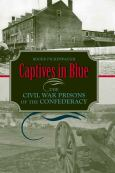Captives In Blue:The Civil War Prisons Of The Confederacy