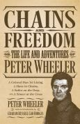 Chains And Freedom:Or, The Life And Adventures Of Peter Wheeler, A Colored Man Y