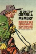The Ghosts Of Guerrilla Memory: How Civil War Bushwhackers Became Gunslingers In