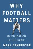 Why Football Matters:My Education In The Game