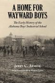 A Home For Wayward Boys:The Early History Of The Alabama Boys Industrial School