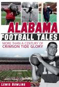 Alabama Football Tales:More Than A Century Of Crimson Tide Glory