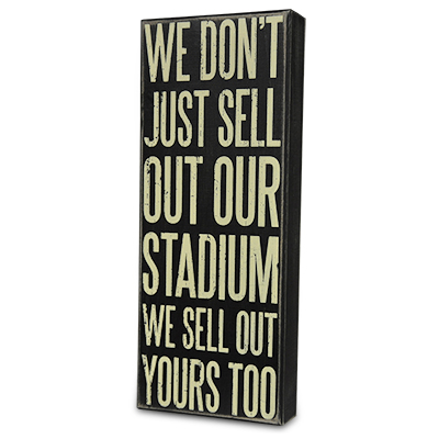 We Don't Just Sell Out Our Stadium. We Sell Out Yours Too.
