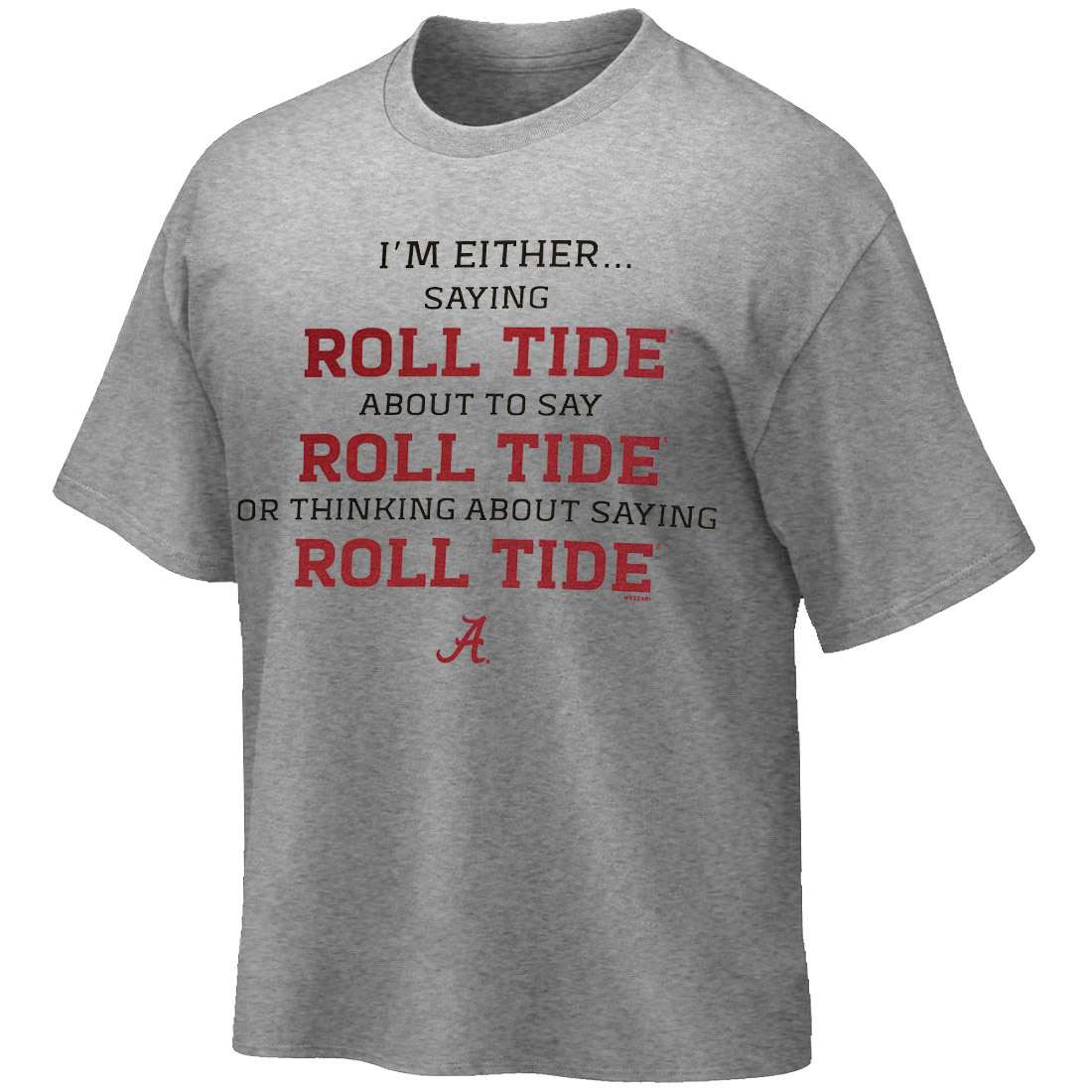 I'm Either Saying, About To, Or Thinking Roll Tide T-Shirt (SKU 13291587102)