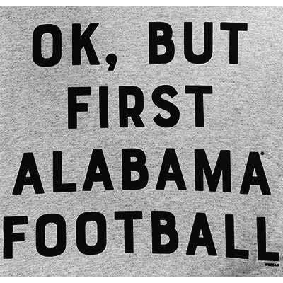 OK, BUT FIRST ALABAMA FOOTBALL T-SHIRT