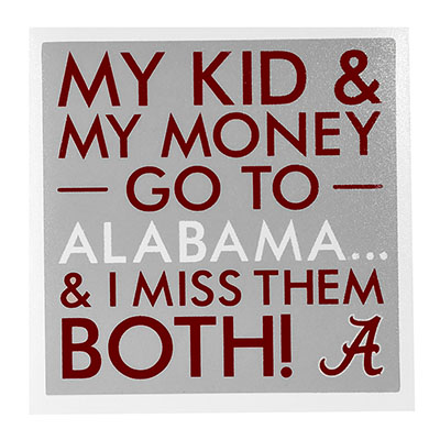 My Kid And My Money Go To Alabama Decal