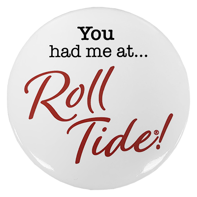 You Had Me At Roll Tide Button