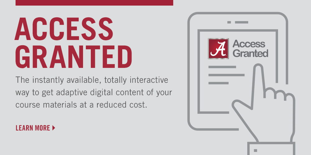 Access Granted.  The instnatly avaialable, totally interactive way to get adaptive digital content of your course materials at a reduced cost.