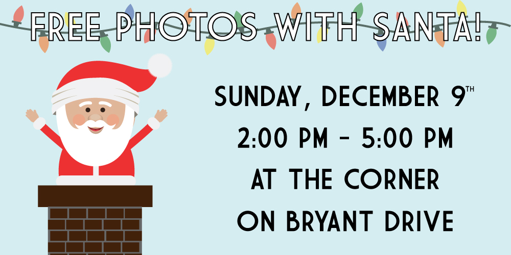 Come meet Santa at the Corner Supe Store on Bryant Drive