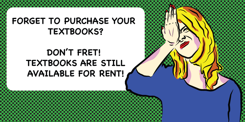 Forgot to purchase your textbooks?  Don't Fret!  Textbooks are still available for rent!