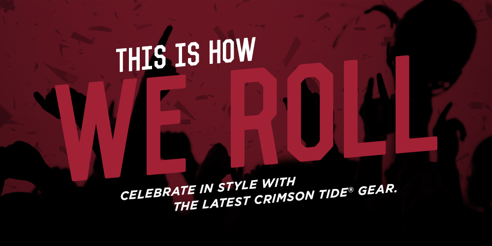 This is How we Roll. Celebrate in style with the latest Crimson Tide Gear
