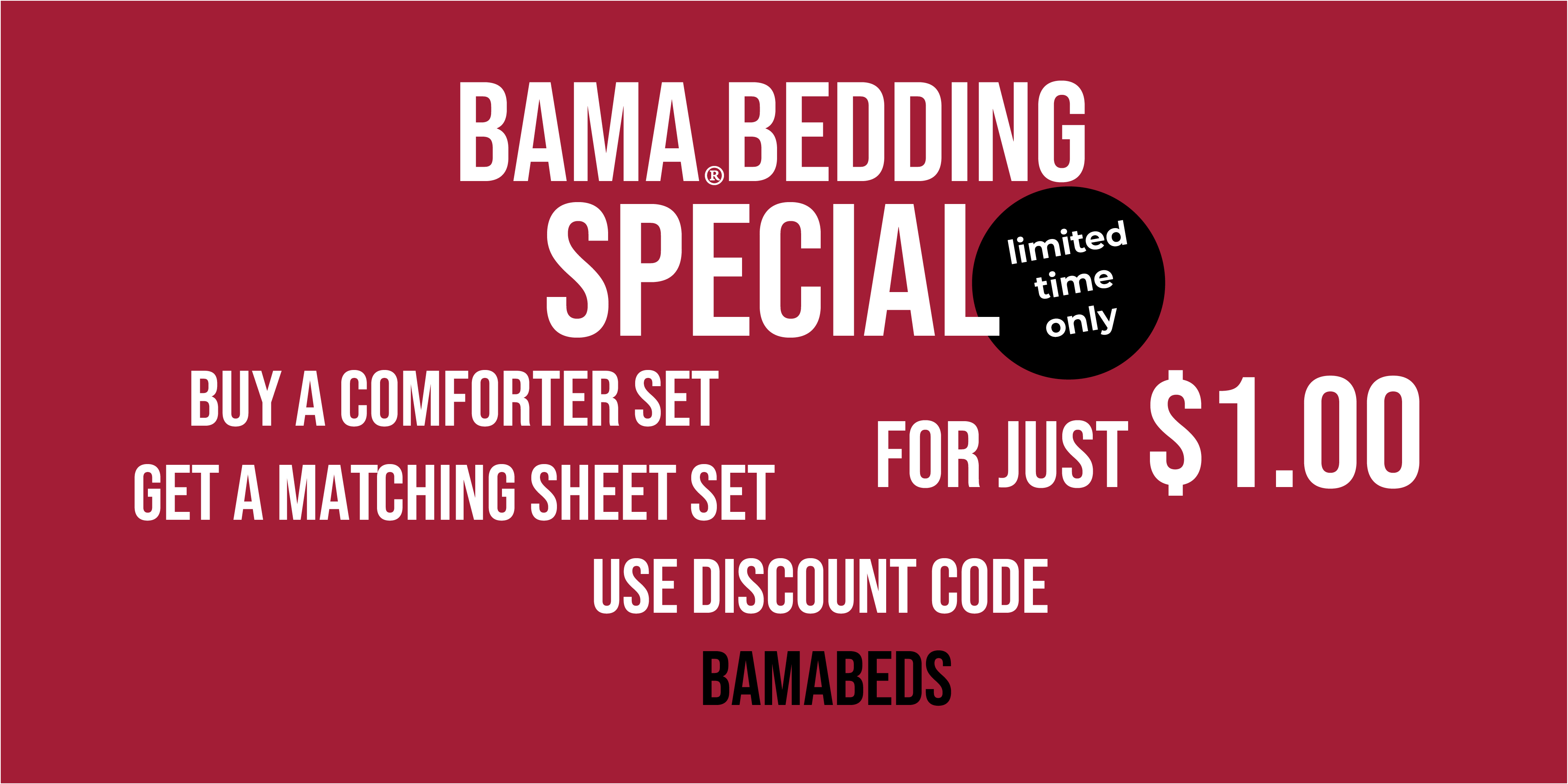 Buy a comforter and get the sheets for $1.00.