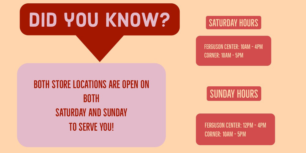 Did You Know?  Both store locations are open on both Saturday and Sunday to Serve you!